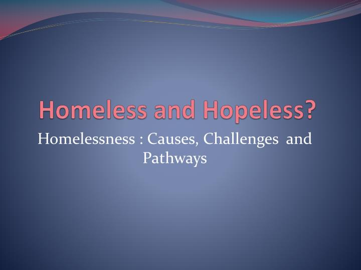 Homeless and hopeless
