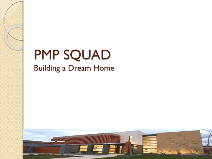 Pmp squad building a dream home