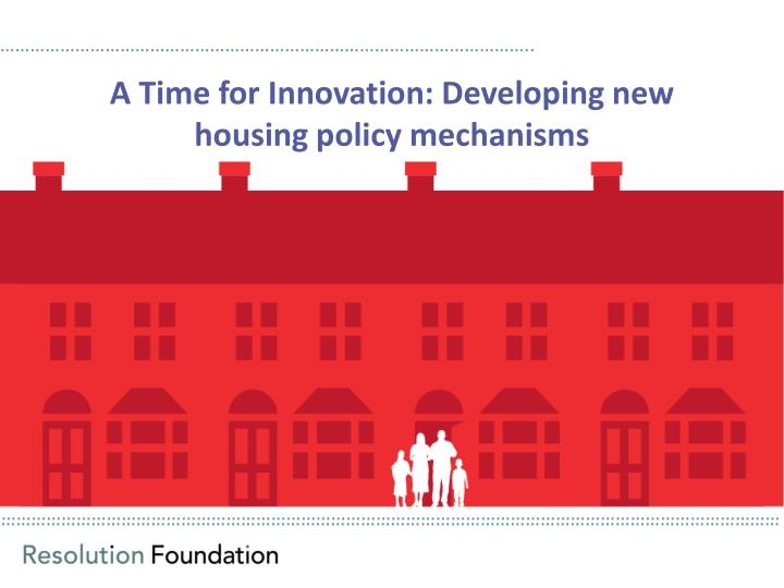 A time for innovation developing new housing policy mechanisms