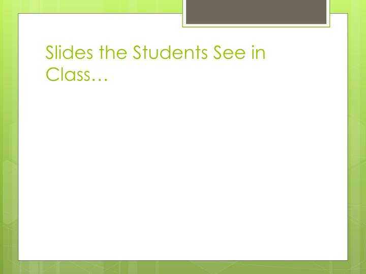 Slides the Students See in Class…