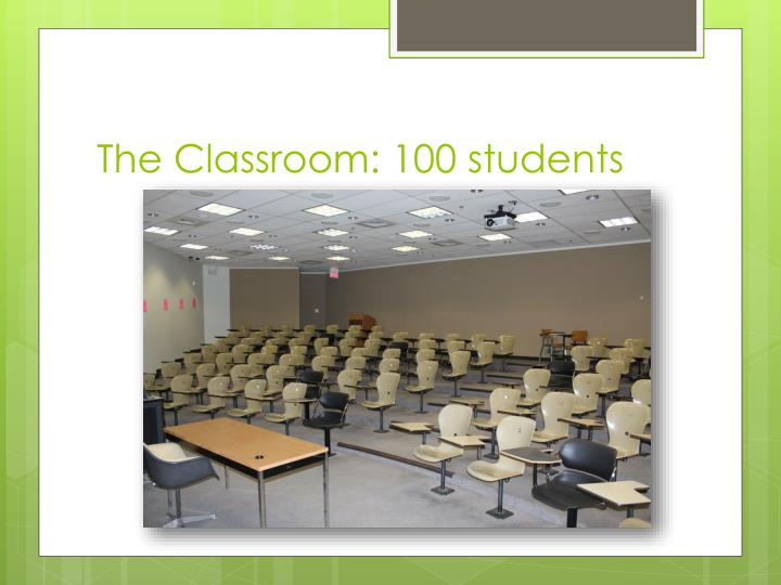 The classroom 100 students