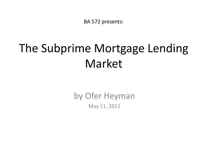 Ba 572 presents the subprime mortgage lending market