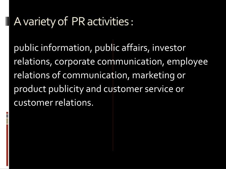 A variety of  PR activities :