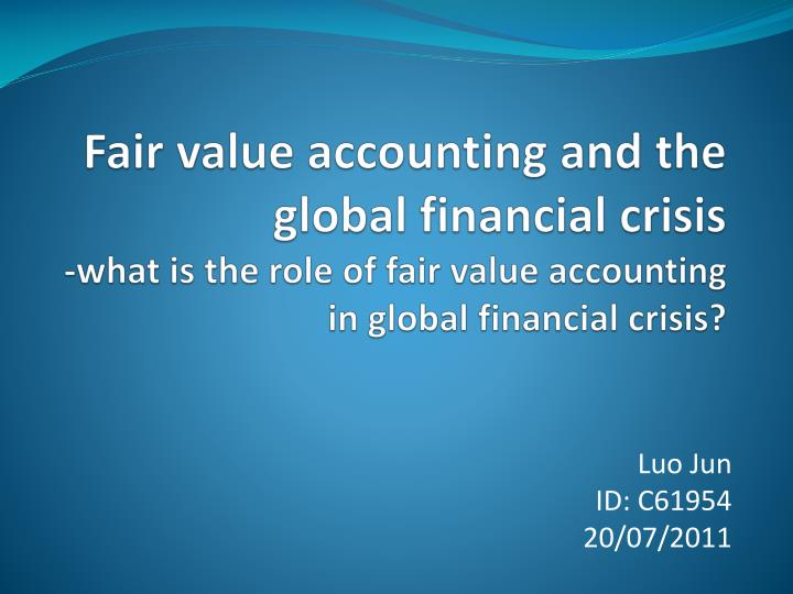 Fair value accounting and the global financial crisis