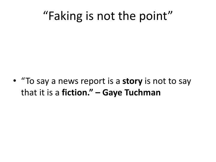 """Faking is not the point"""
