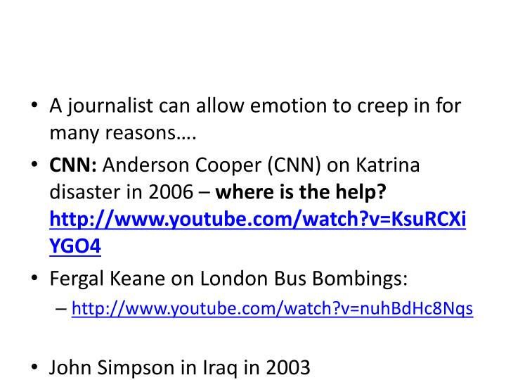 A journalist can allow emotion to creep in for many reasons….