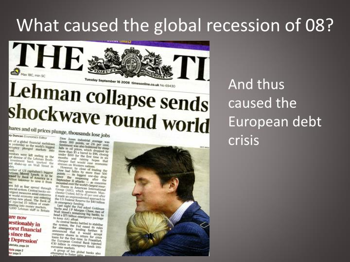 What caused the global recession of 08?
