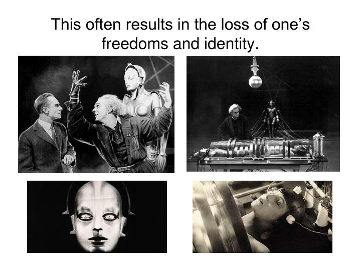 This often results in the loss of one s freedoms and identity
