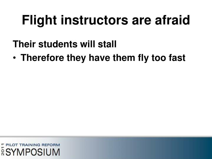 Flight instructors are afraid