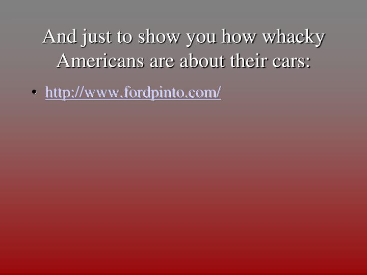 And just to show you how whacky Americans are about their cars: