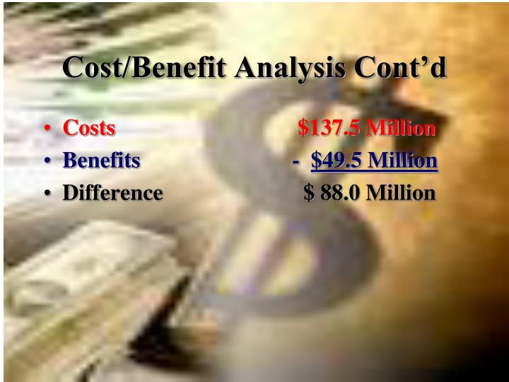 Cost/Benefit Analysis Cont'd