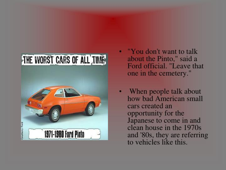 """You don't want to talk about the Pinto,"" said a Ford official. ""Leave that one in the cemetery."""