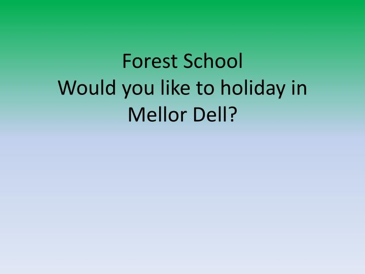 Forest school would you like to holiday in mellor dell
