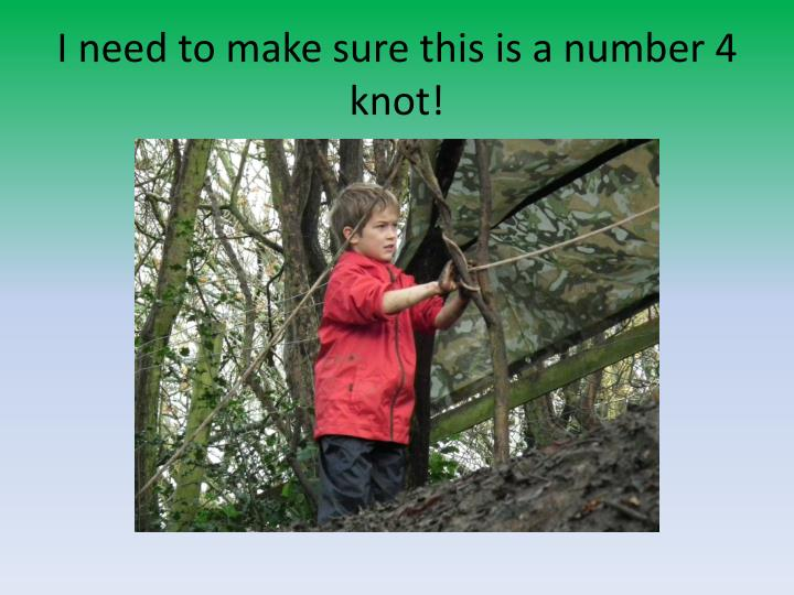 I need to make sure this is a number 4 knot!