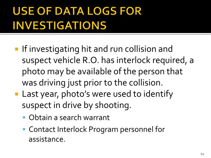 USE OF DATA LOGS FOR INVESTIGATIONS