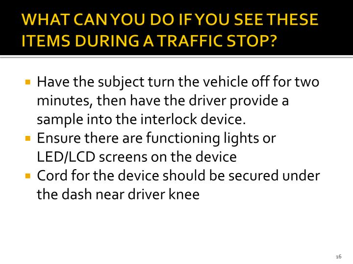 WHAT CAN YOU DO IF YOU SEE THESE ITEMS DURING A TRAFFIC STOP?