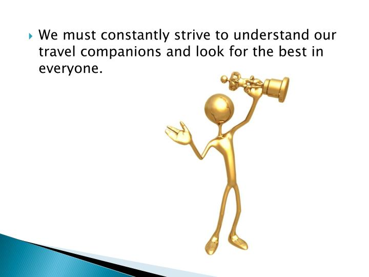 We must constantly strive to understand our travel companions and look for the best in everyone.