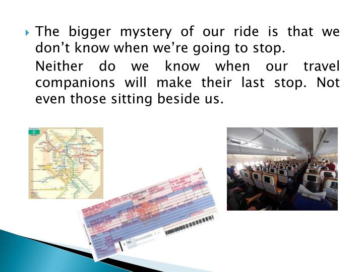 The bigger mystery of our ride is that we don't know when we're going to stop.