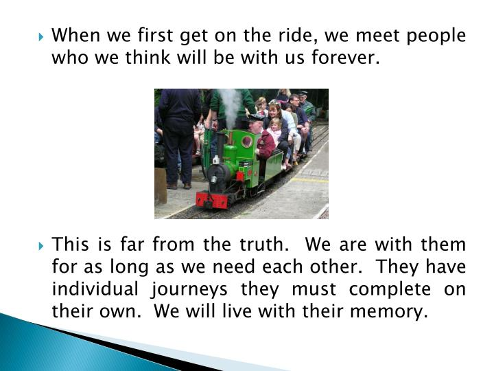 When we first get on the ride, we meet people who we think will be with us forever.