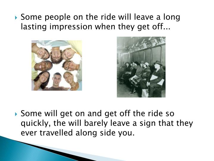 Some people on the ride will leave a long lasting impression when they get off...