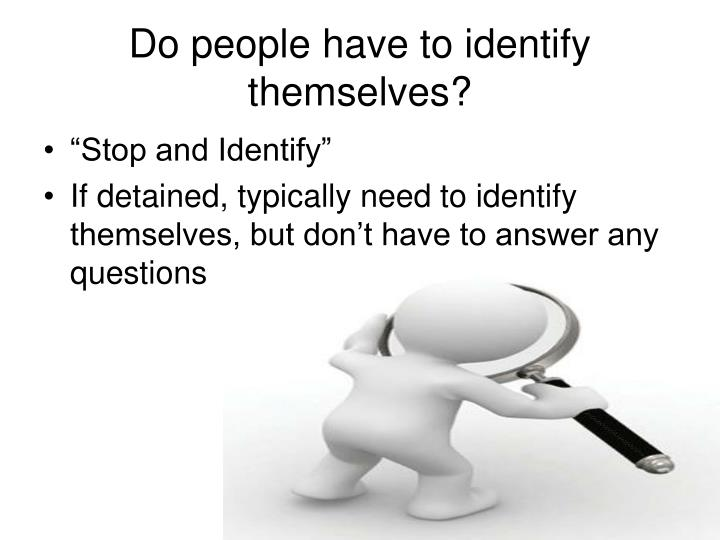 Do people have to identify themselves?