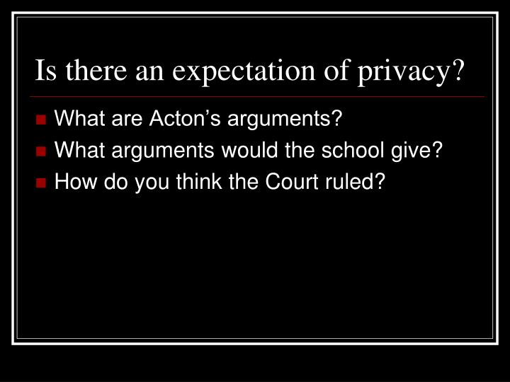 Is there an expectation of privacy?
