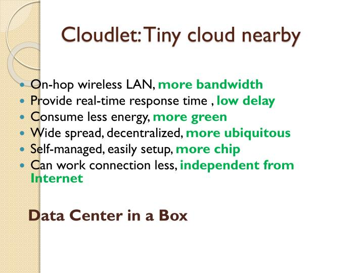 Cloudlet: Tiny cloud nearby