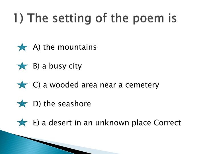 1) The setting of the poem is