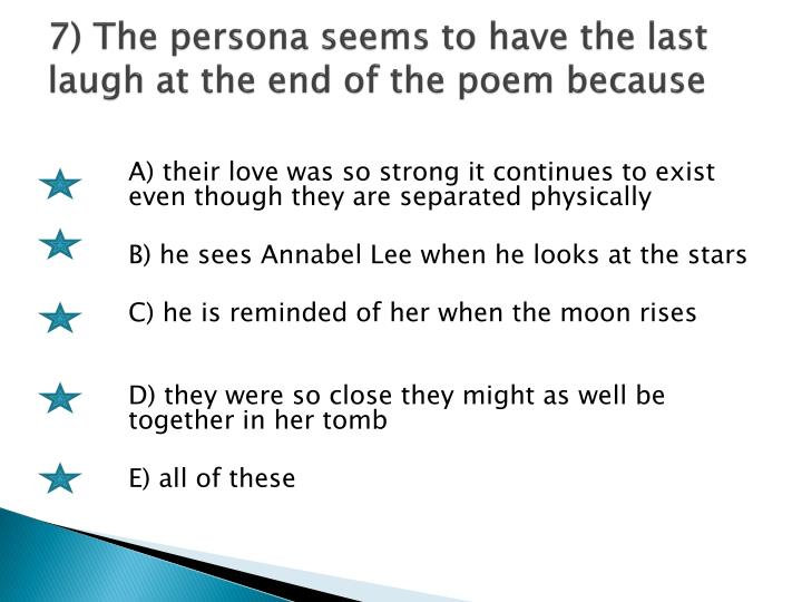 7) The persona seems to have the last laugh at the end of the poem because