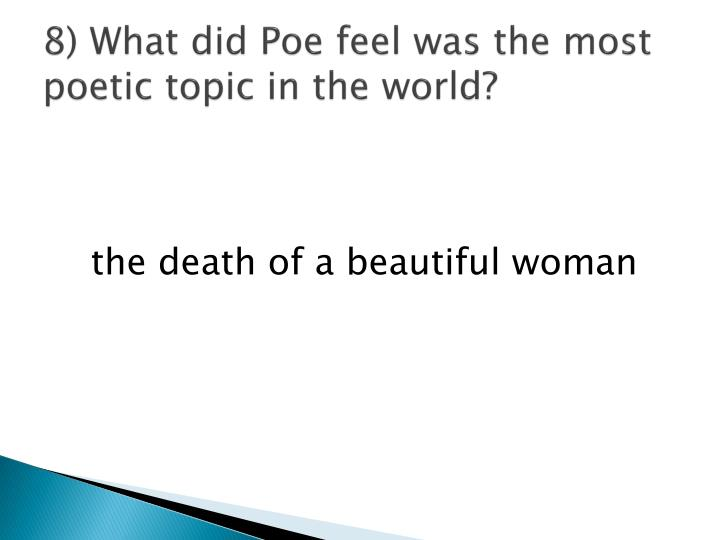 8) What did Poe feel was the most poetic topic in the world?