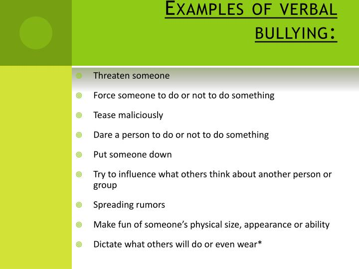 Examples of verbal bullying:
