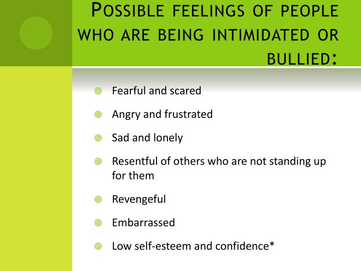 Possible feelings of people who are being intimidated or bullied: