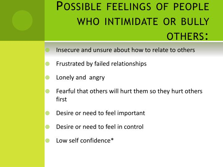 Possible feelings of people who intimidate or bully others: