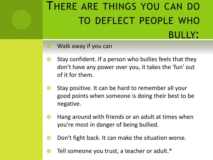 There are things you can do to deflect people who bully: