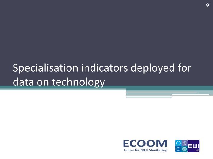 Specialisation indicators deployed for data on technology