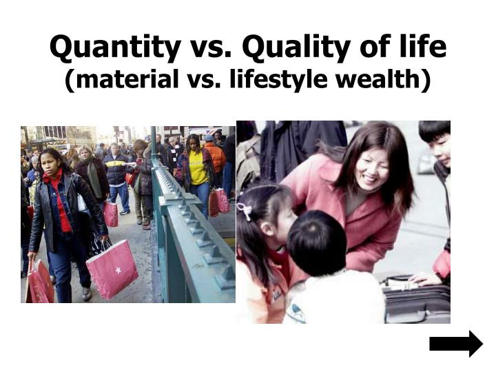 Quantity vs. Quality of life