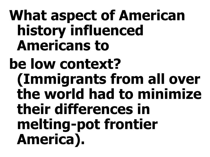 What aspect of American history influenced Americans to