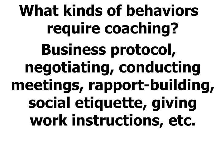 What kinds of behaviors require coaching?