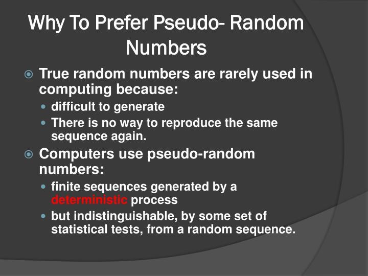 Why To Prefer Pseudo- Random Numbers