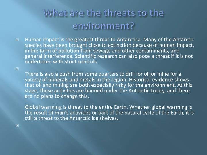 What are the threats to the environment?