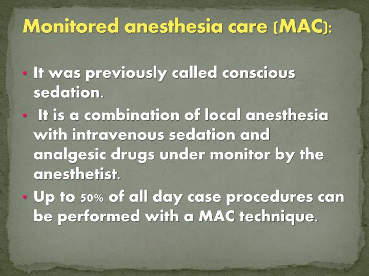 Monitored anesthesia care (MAC):