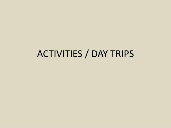 ACTIVITIES / DAY TRIPS