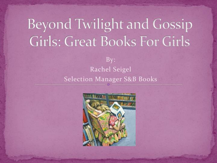 Beyond twilight and gossip girls great books for girls