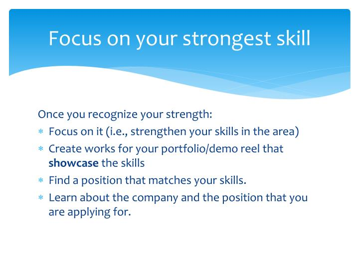 Focus on your strongest skill