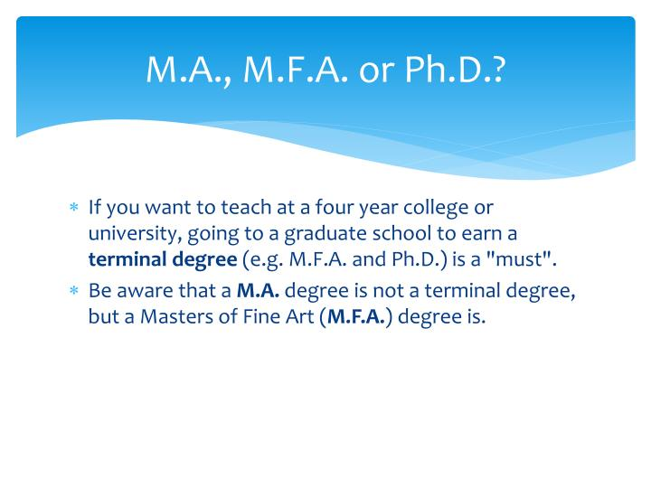 M.A., M.F.A. or Ph.D.?