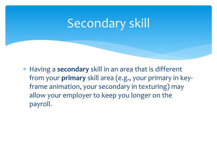 Secondary skill