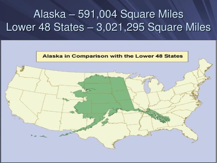 Alaska – 591,004 Square Miles