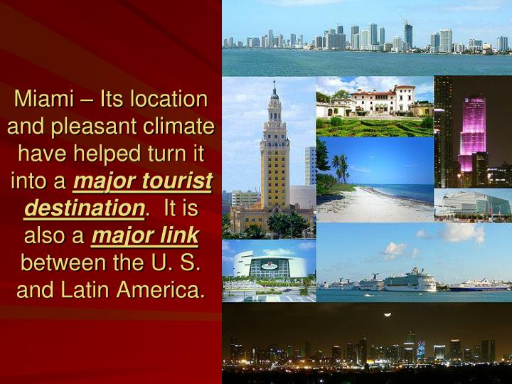 Miami – Its location and pleasant climate have helped turn it into a