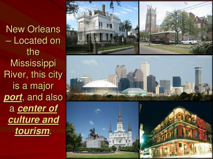 New Orleans – Located on the Mississippi River, this city is a major