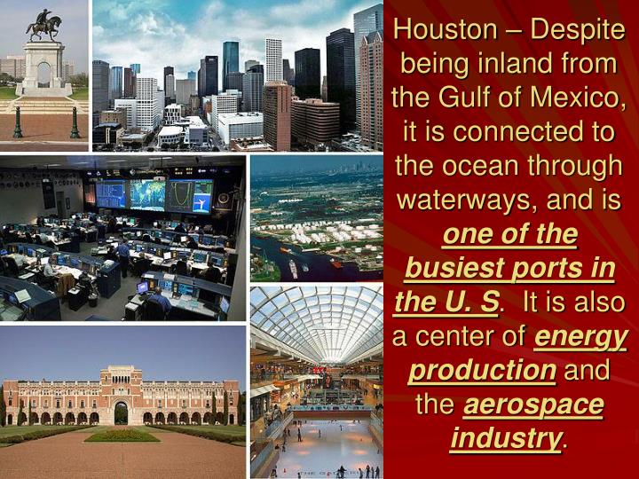 Houston – Despite being inland from the Gulf of Mexico, it is connected to the ocean through waterways, and is